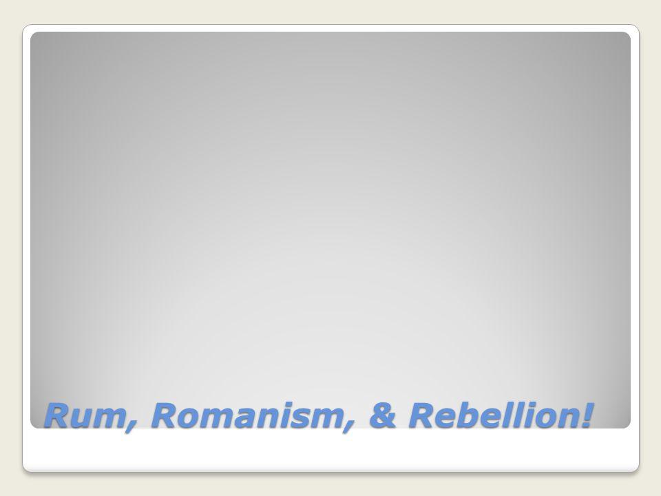 Rum, Romanism, & Rebellion!