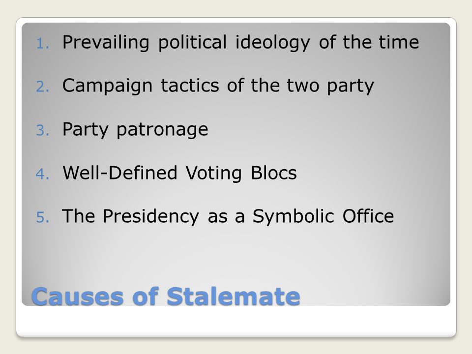 Causes of Stalemate 1. Prevailing political ideology of the time 2.