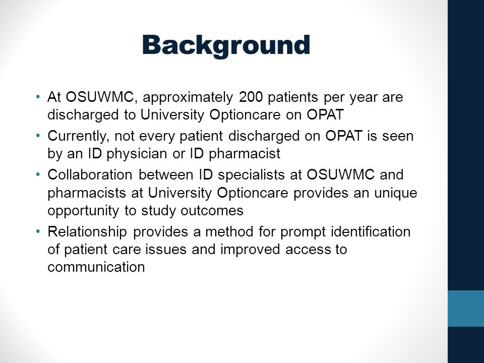 Background At OSUWMC, approximately 200 patients per year are discharged to University Optioncare on OPAT Currently, not every patient discharged on O