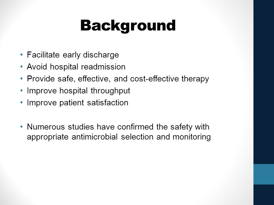 Background Facilitate early discharge Avoid hospital readmission Provide safe, effective, and cost-effective therapy Improve hospital throughput Impro