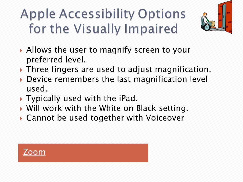 Zoom  Allows the user to magnify screen to your preferred level.