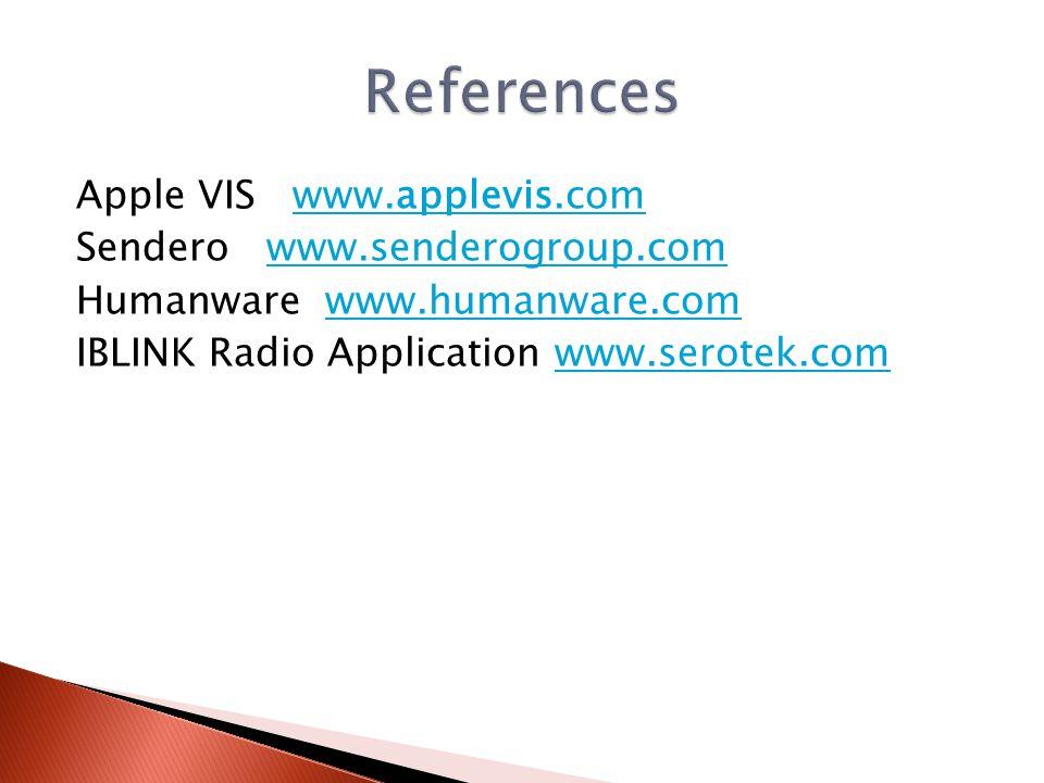 Apple VIS www.applevis.comwww.applevis.com Sendero www.senderogroup.comwww.senderogroup.com Humanware www.humanware.comwww.humanware.com IBLINK Radio Application www.serotek.comwww.serotek.com