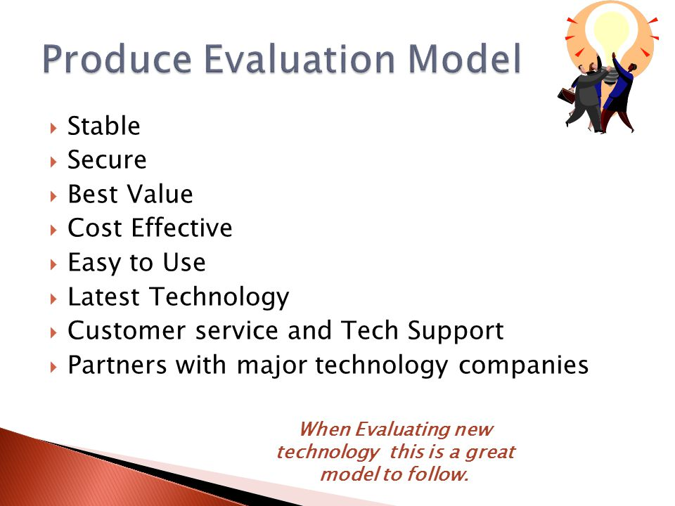  Stable  Secure  Best Value  Cost Effective  Easy to Use  Latest Technology  Customer service and Tech Support  Partners with major technology companies When Evaluating new technology this is a great model to follow.