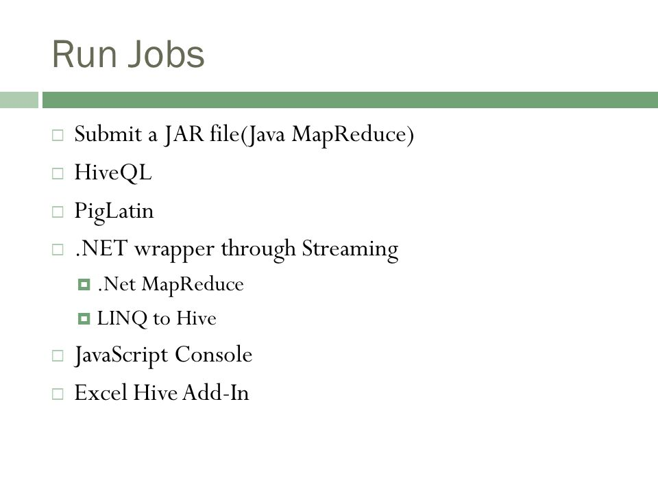 Run Jobs  Submit a JAR file(Java MapReduce)  HiveQL  PigLatin .NET wrapper through Streaming .Net MapReduce  LINQ to Hive  JavaScript Console  Excel Hive Add-In