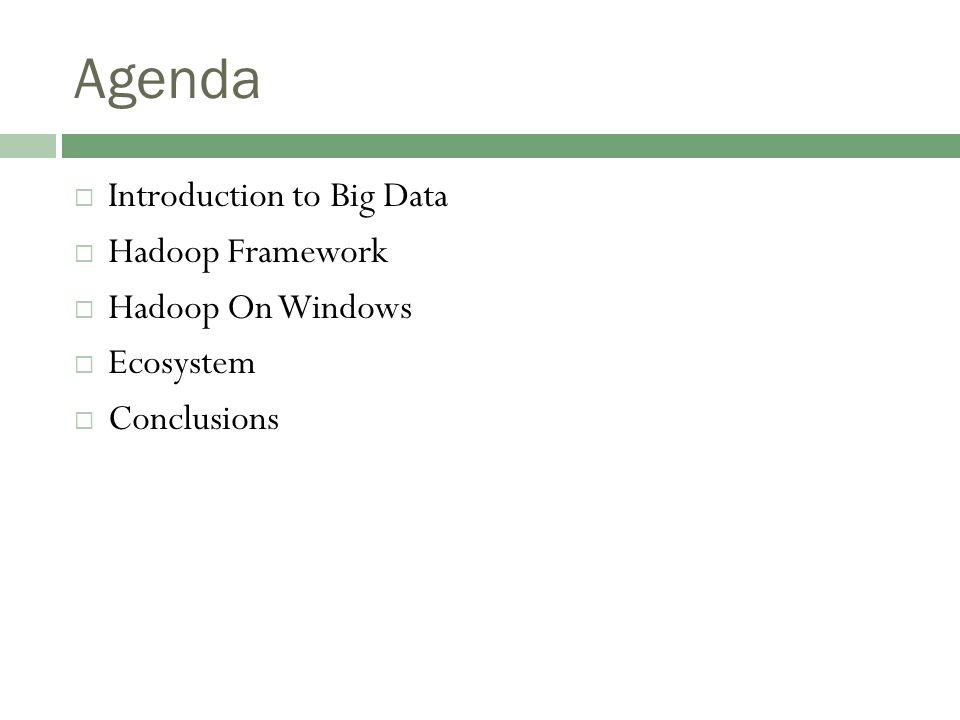 Agenda  Introduction to Big Data  Hadoop Framework  Hadoop On Windows  Ecosystem  Conclusions