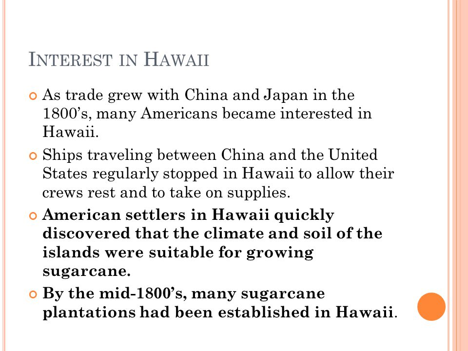 I NTEREST IN H AWAII As trade grew with China and Japan in the 1800's, many Americans became interested in Hawaii.