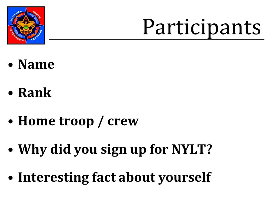 Participants Name Rank Home troop / crew Why did you sign up for NYLT? Interesting fact about yourself