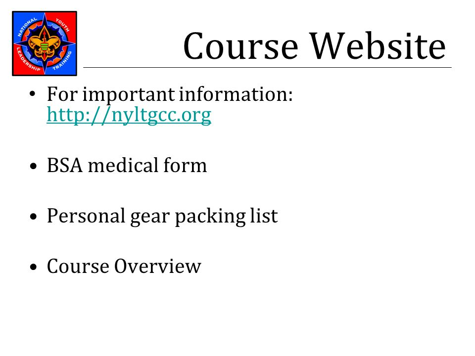 Course Website For important information: http://nyltgcc.org http://nyltgcc.org BSA medical form Personal gear packing list Course Overview