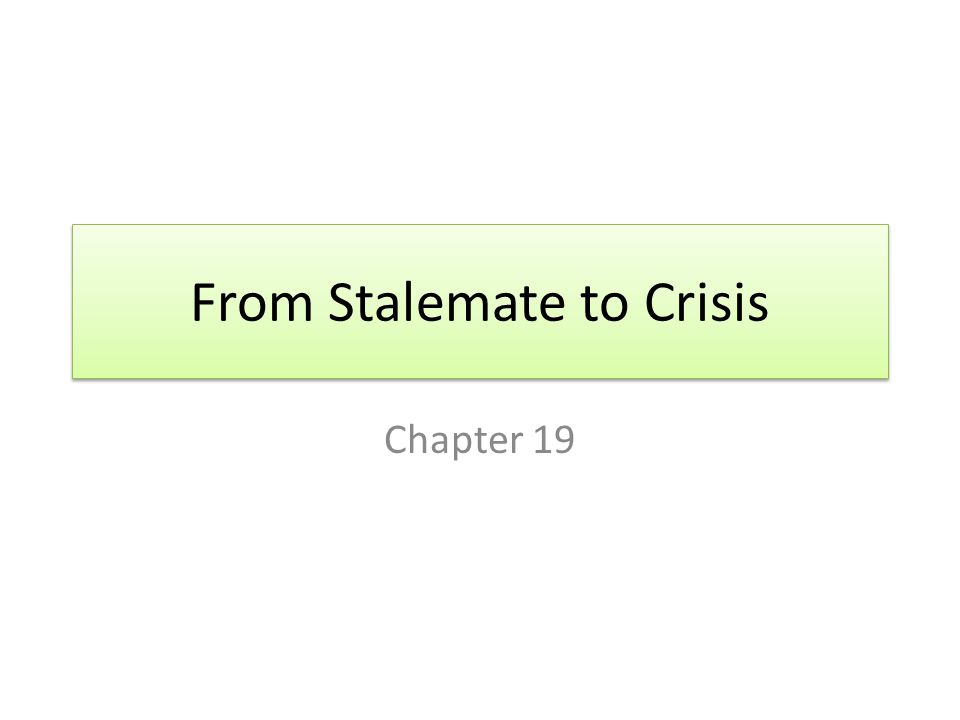 From Stalemate to Crisis Chapter 19