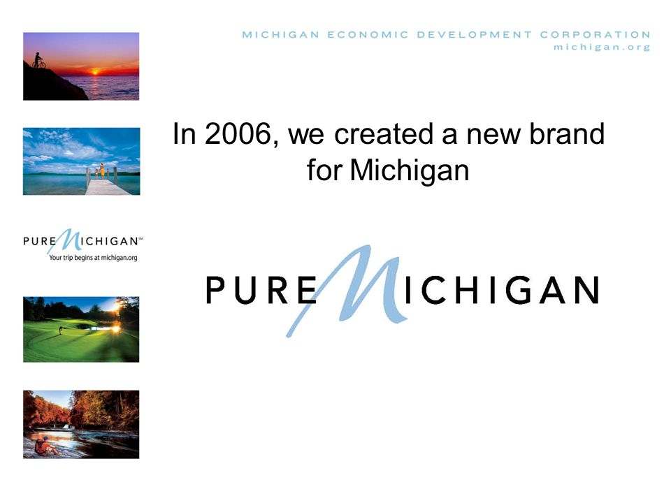 In 2006, we created a new brand for Michigan