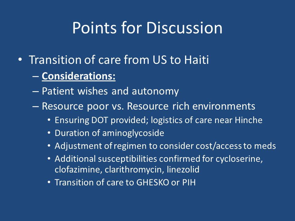 Points for Discussion Transition of care from US to Haiti – Considerations: – Patient wishes and autonomy – Resource poor vs.