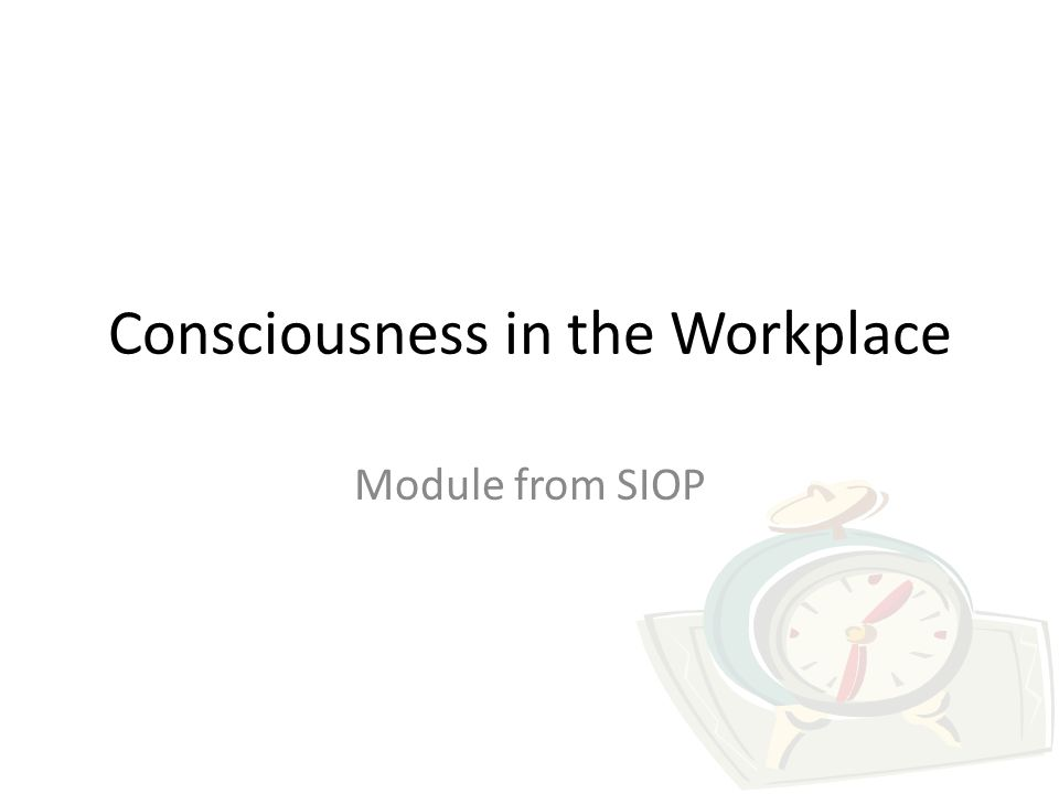 Consciousness in the Workplace Module from SIOP