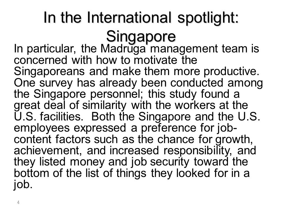 In the International spotlight: Singapore In particular, the Madruga management team is concerned with how to motivate the Singaporeans and make them more productive.