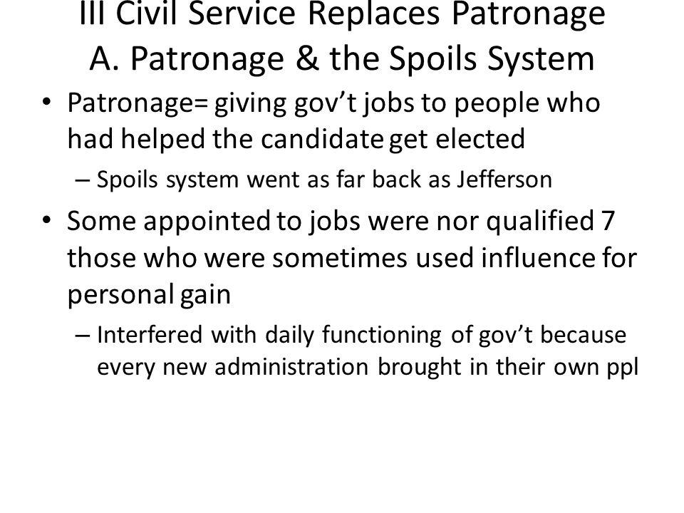 III Civil Service Replaces Patronage A.