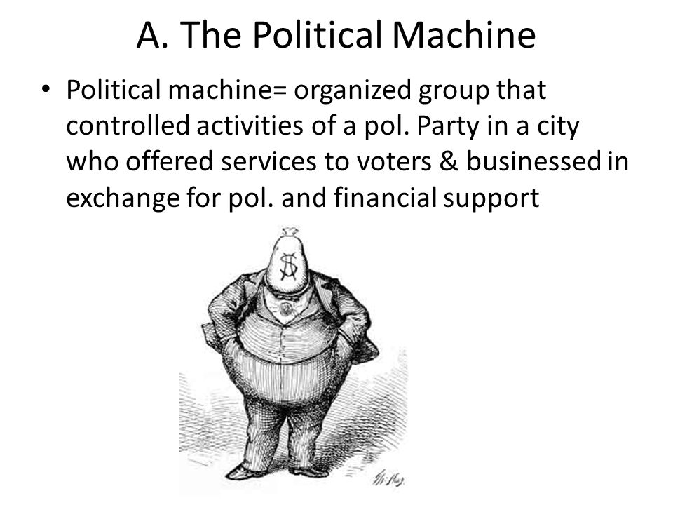 A.The Political Machine Political machine= organized group that controlled activities of a pol.