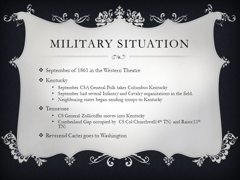 MILITARY SITUATION  September of 1861 in the Western Theatre  Kentucky September CSA General Polk takes Columbus Kentucky September had several Infantry and Cavalry organizations in the field.