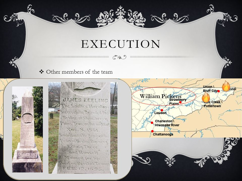 EXECUTION  Other members of the team William Pickens -James Montgomery (became Captain in the US Volunteers) -Abe Smith -B.F.