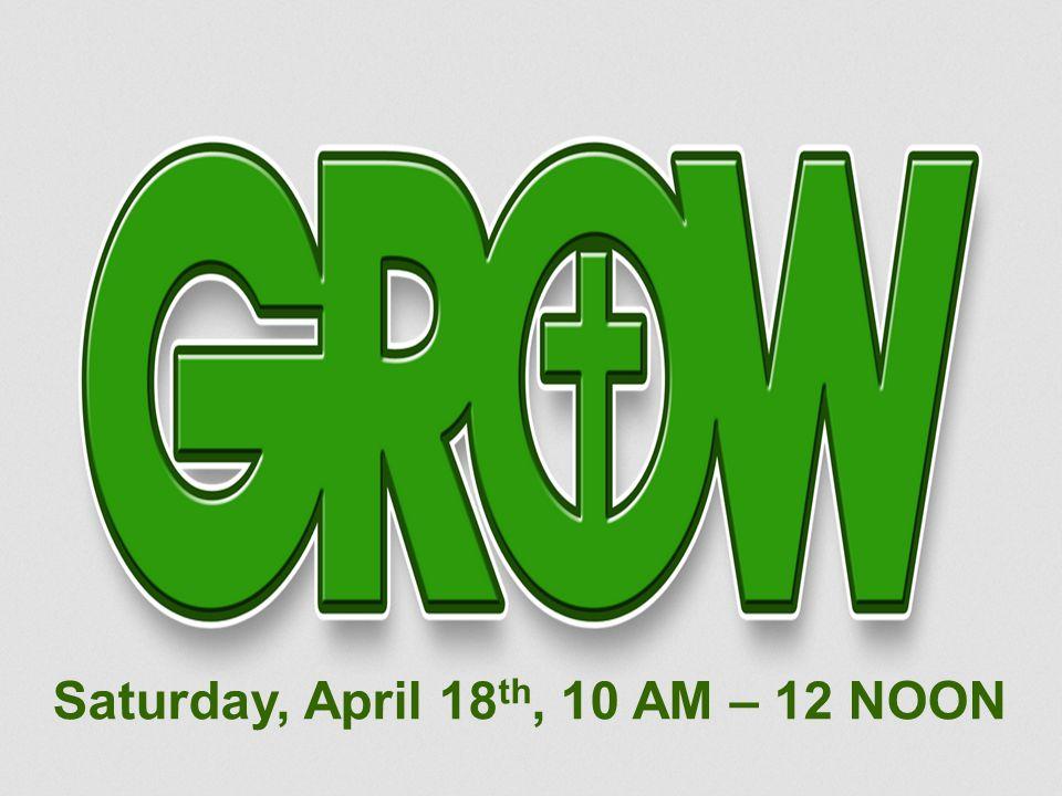 Saturday, April 18 th, 10 AM – 12 NOON