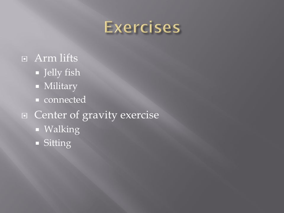  Arm lifts  Jelly fish  Military  connected  Center of gravity exercise  Walking  Sitting
