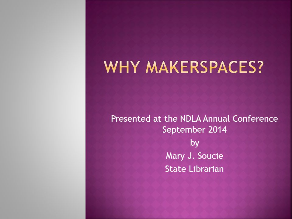 Presented at the NDLA Annual Conference September 2014 by Mary J. Soucie State Librarian