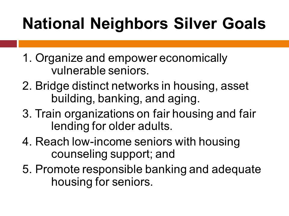 National Neighbors Silver Goals 1.Organize and empower economically vulnerable seniors.