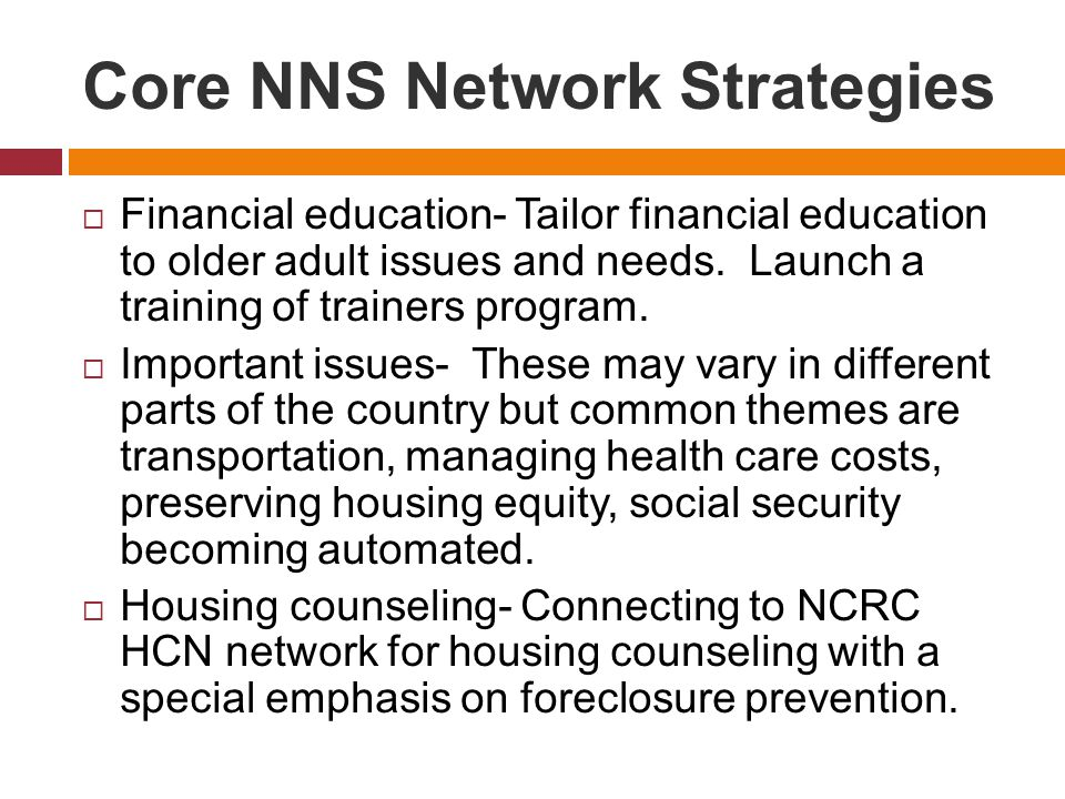 Core NNS Network Strategies  Financial education- Tailor financial education to older adult issues and needs.