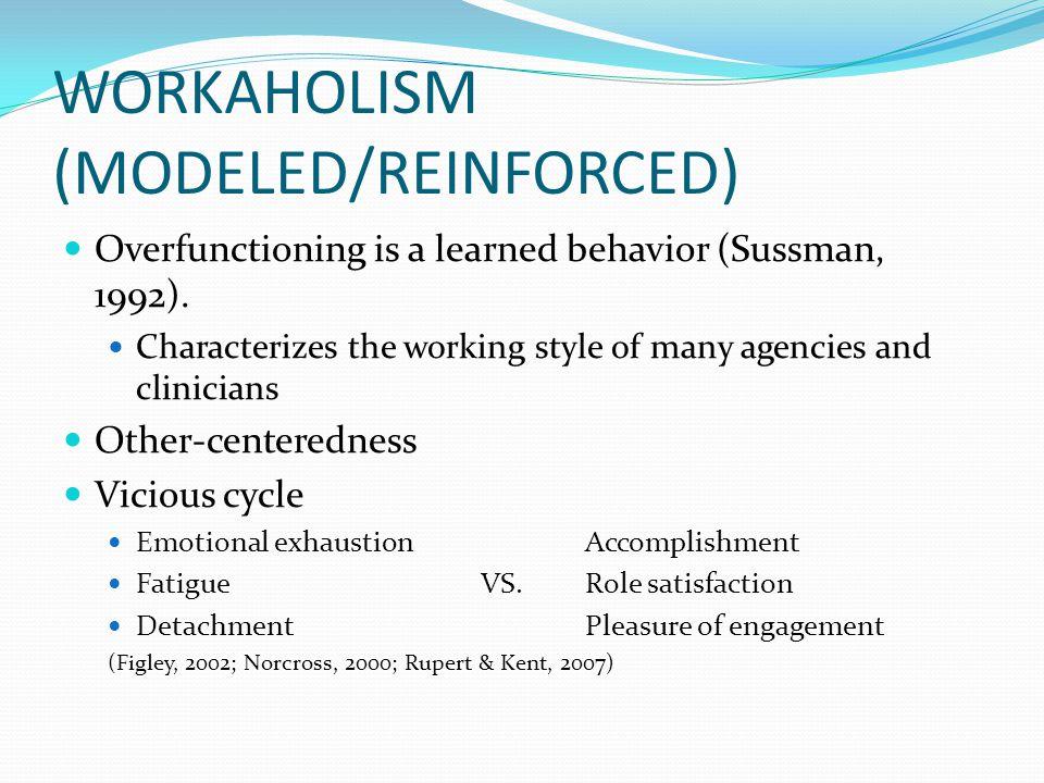 WORKAHOLISM (MODELED/REINFORCED) Overfunctioning is a learned behavior (Sussman, 1992).