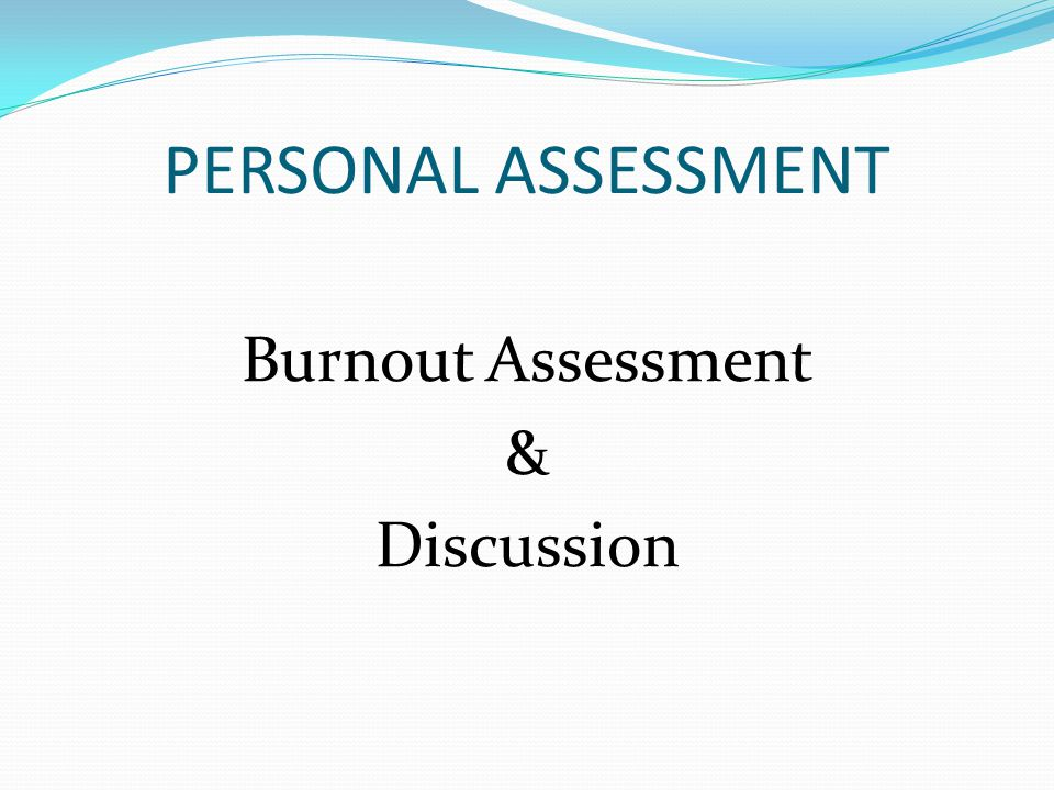 PERSONAL ASSESSMENT Burnout Assessment & Discussion