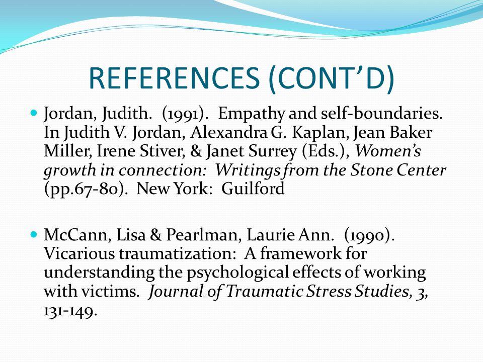REFERENCES (CONT'D) Jordan, Judith.(1991). Empathy and self-boundaries.