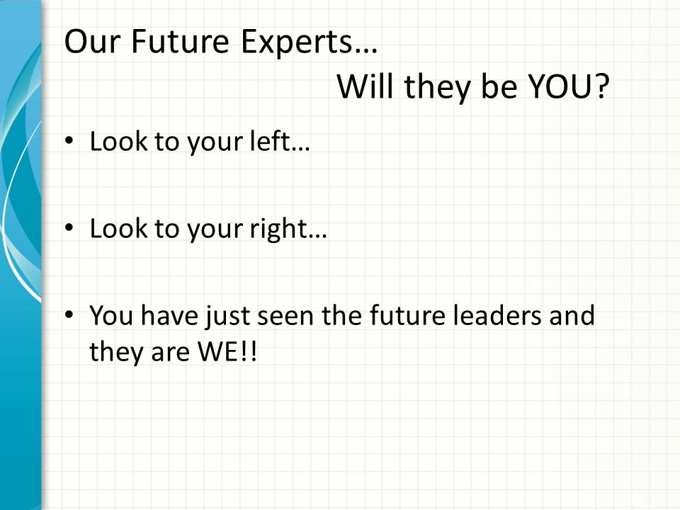 Our Future Experts… Will they be YOU.