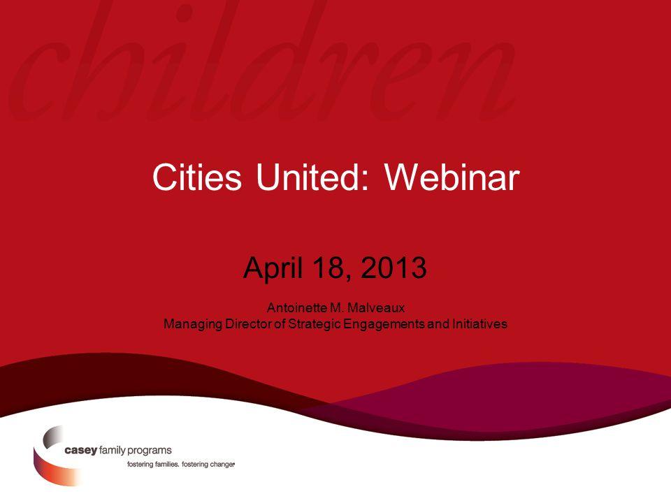 Cities United: Webinar April 18, 2013 Antoinette M.