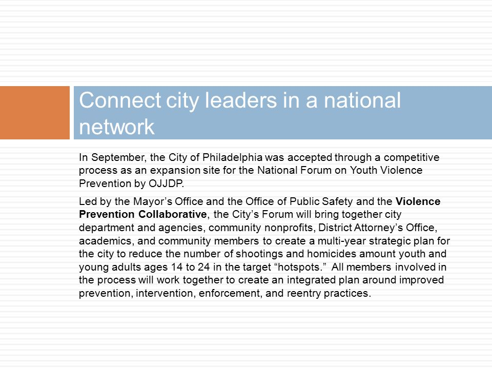 In September, the City of Philadelphia was accepted through a competitive process as an expansion site for the National Forum on Youth Violence Prevention by OJJDP.