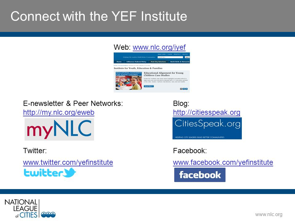 www.nlc.org Connect with the YEF Institute Web: www.nlc.org/iyefwww.nlc.org/iyef E-newsletter & Peer Networks: http://my.nlc.org/eweb Blog: http://cit