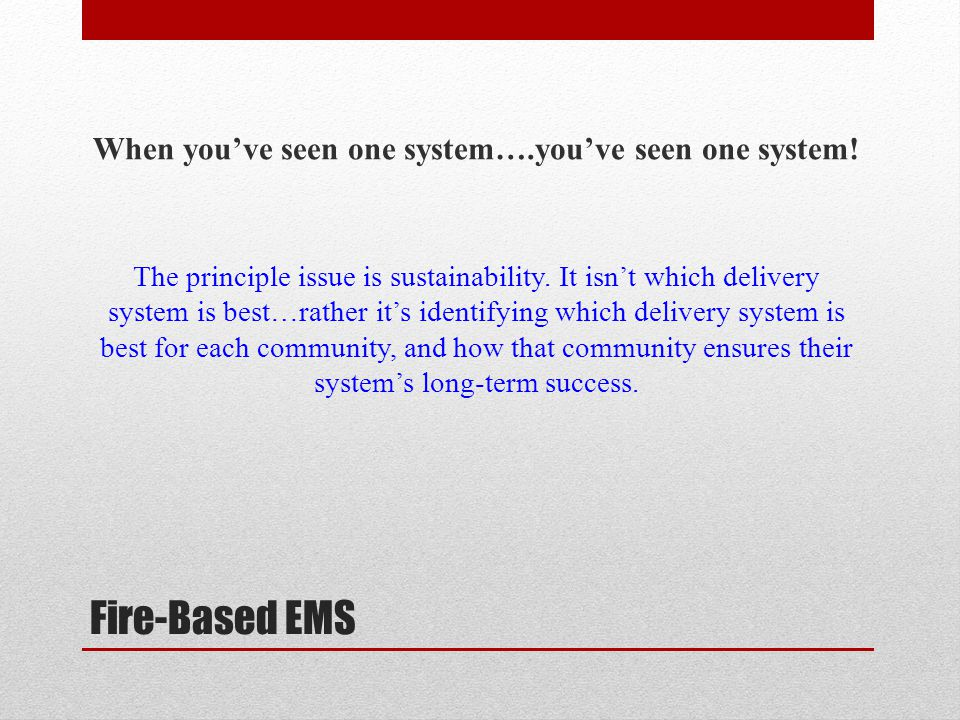 Fire-Based EMS When you've seen one system….you've seen one system.
