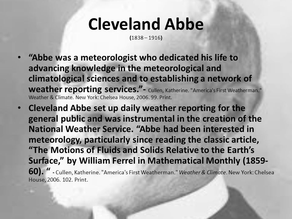 Abbe Forecast's Cleveland Abbe, wanted to forecast at least one day in advance, to save people, property, and crops.