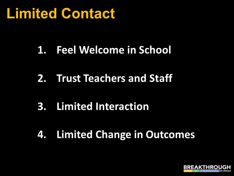 Limited Contact 1.Feel Welcome in School 2.Trust Teachers and Staff 3.Limited Interaction 4.Limited Change in Outcomes