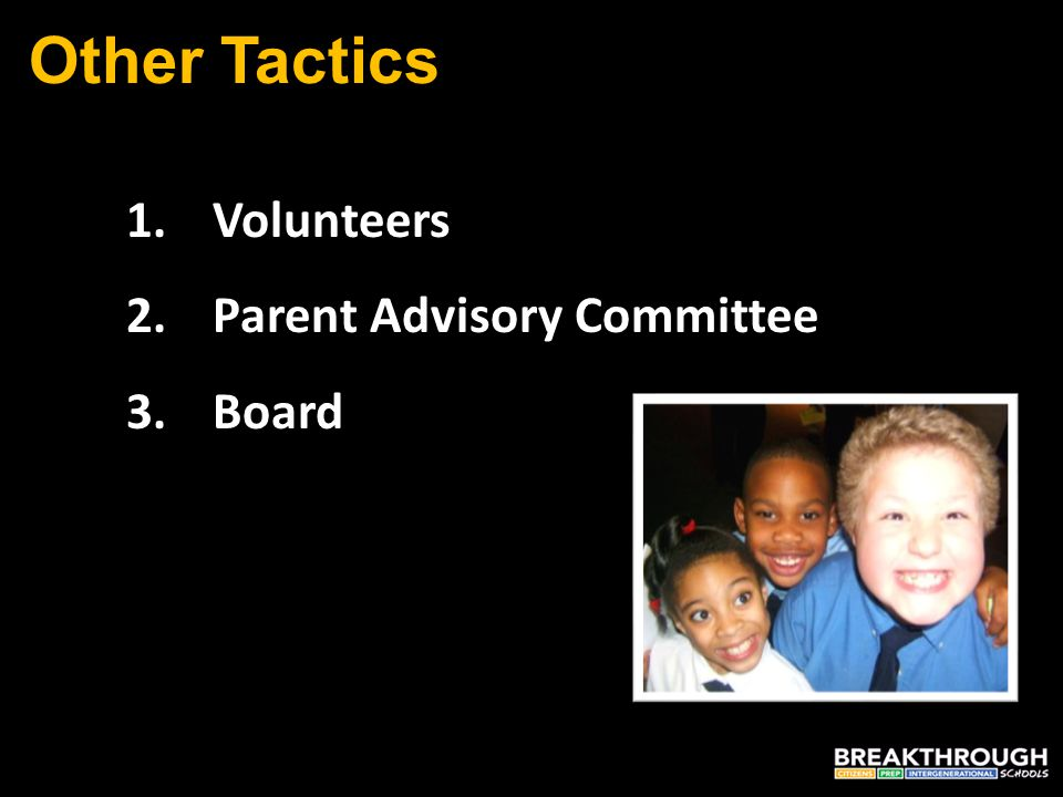 Other Tactics 1.Volunteers 2.Parent Advisory Committee 3.Board