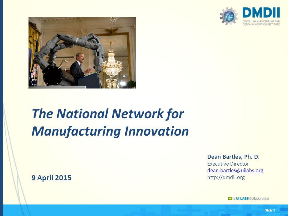 Slide 1 The National Network for Manufacturing Innovation 9 April 2015 Dean Bartles, Ph.