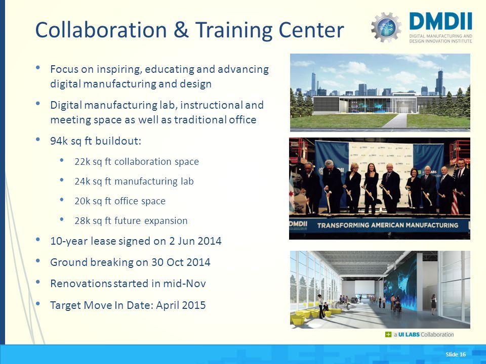 Slide 16 Collaboration & Training Center Focus on inspiring, educating and advancing digital manufacturing and design Digital manufacturing lab, instr
