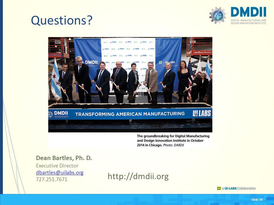 Slide 20 Questions? Dean Bartles, Ph. D. Executive Director dbartles@uilabs.org 727.251.7671 http://dmdii.org