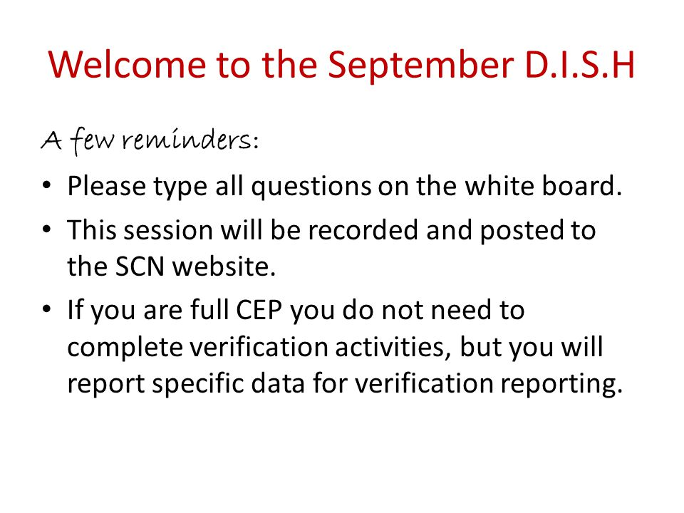 Welcome to the September D.I.S.H A few reminders: Please type all questions on the white board.