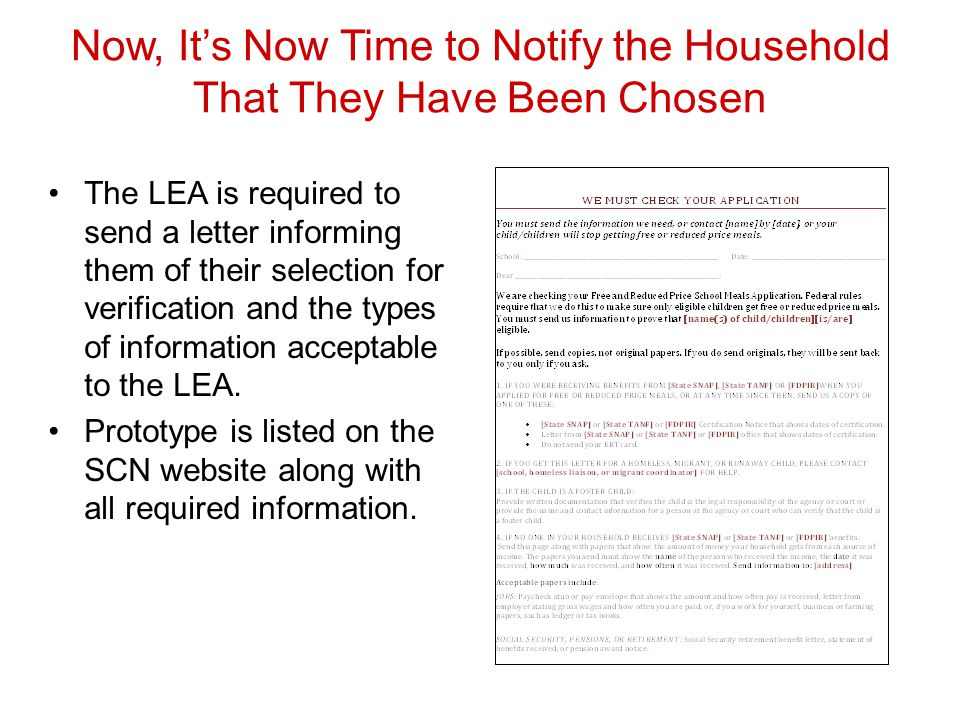 Now, It's Now Time to Notify the Household That They Have Been Chosen The LEA is required to send a letter informing them of their selection for verification and the types of information acceptable to the LEA.