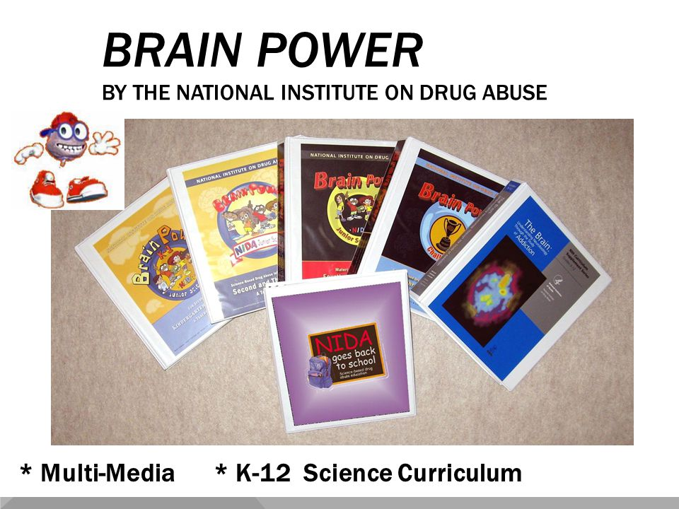 BRAIN POWER BY THE NATIONAL INSTITUTE ON DRUG ABUSE * Multi-Media * K-12 Science Curriculum