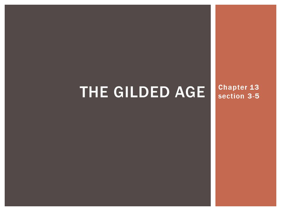 Chapter 13 section 3-5 THE GILDED AGE