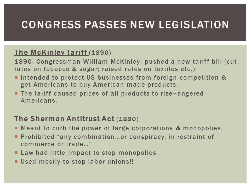 The McKinley Tariff (1890) 1890- Congressman William McKinley- pushed a new tariff bill (cut rates on tobacco & sugar; raised rates on textiles etc.)