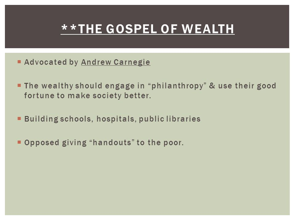 """ Advocated by Andrew Carnegie  The wealthy should engage in """"philanthropy"""" & use their good fortune to make society better.  Building schools, hosp"""