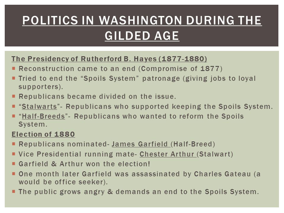 """The Presidency of Rutherford B. Hayes (1877-1880)  Reconstruction came to an end (Compromise of 1877)  Tried to end the """"Spoils System"""" patronage (g"""