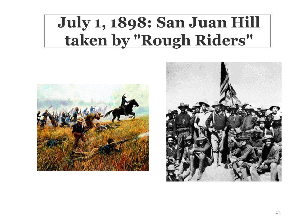 41 July 1, 1898: San Juan Hill taken by Rough Riders