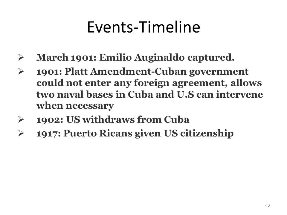 43 Events-Timeline  March 1901: Emilio Auginaldo captured.