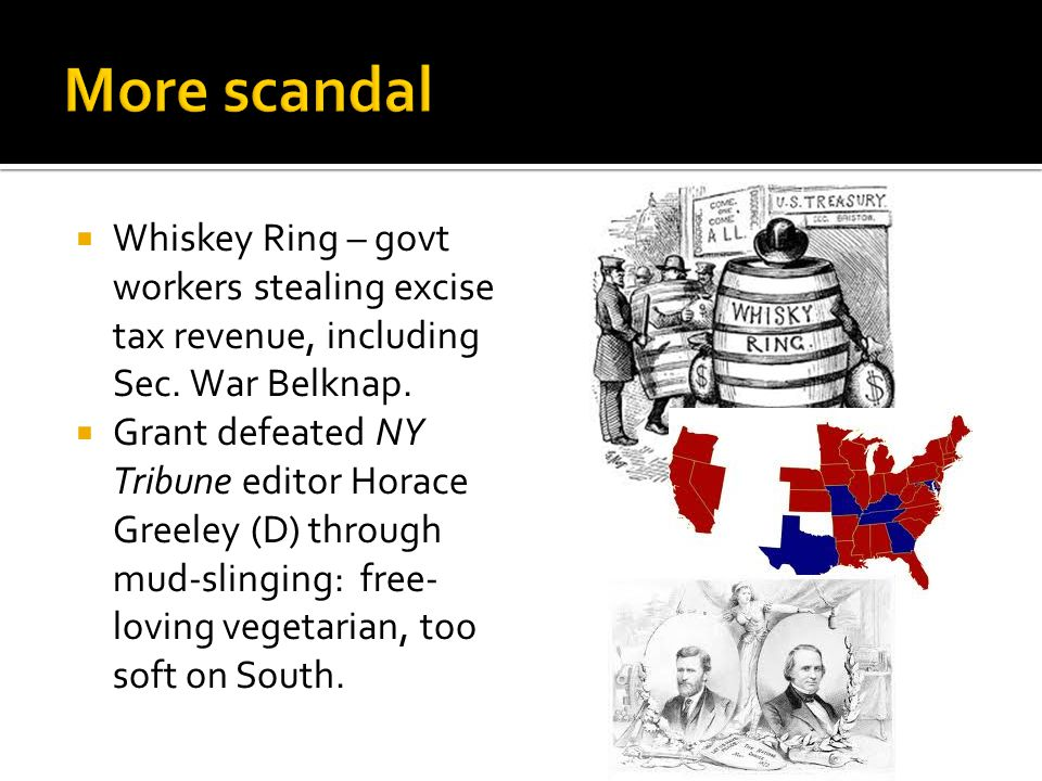  Whiskey Ring – govt workers stealing excise tax revenue, including Sec.